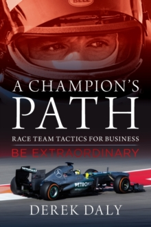 A Champion's Path : Race Team Tactics for Business be Extraordinary, Hardback Book
