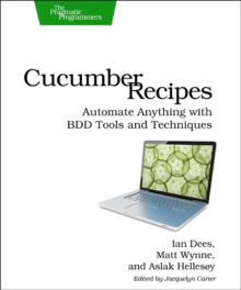 Cucumber Recipes : Automate Anything with BDD Tools and Techniques, Paperback Book