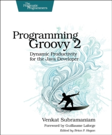 Programming Groovy 2 : Dynamic Productivity for the Java Developer, Paperback Book