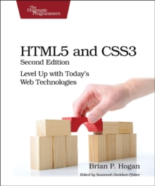 HTML5 and CSS3 : Level Up with Today's Web Technologies, Paperback Book