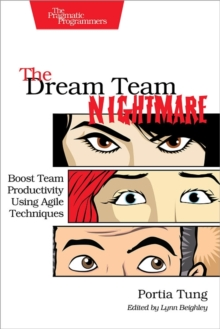 The Dream Team Nightmare : Boost Team Productivity Using Agile Techniques, Paperback Book