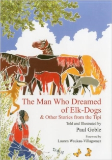The Man Who Dreamed of Elk Dogs : & Other Stories from Tipi, Hardback Book