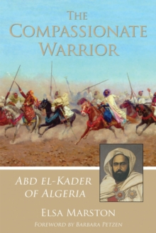 The Compassionate Warrior : Abd el-Kader of Algeria, Paperback Book