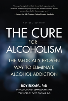 The Cure for Alcoholism : The Medically Proven Way to Eliminate Alcohol Addiction, Paperback Book