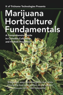 Marijuana Horticulture Fundamentals : A Comprehensive Guide to Cannabis Cultivation and Hashish Production, Paperback Book