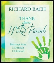Thank Your Wicked Parents : Blessings from a Difficult Childhood, Hardback Book