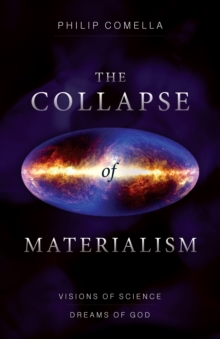 Collapse of Materialism : Visions of Science, Dreams of God, Paperback Book