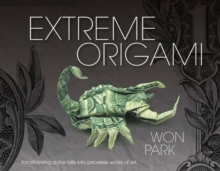 Extreme Origami : Transforming Dollar Bills into Priceless Works of Art, Hardback Book