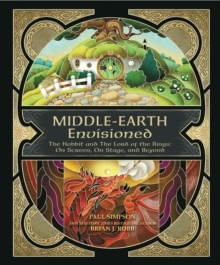 Middle-Earth Envisioned : The Hobbit and the Lord of the Rings: on Screen, on Stage, and Beyond, Hardback Book