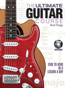 The Ultimate Guitar Course : Zero to Hero in a Lesson a Day, Paperback Book