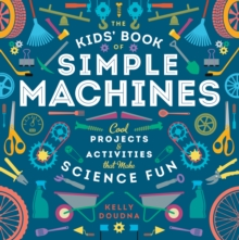 The Kids' Book of Simple Machines : Cool Projects & Activities that Make Science Fun!, EPUB eBook