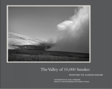 The Valley of 10,000 Smokes : Revisiting the Alaskan Sublime, Hardback Book