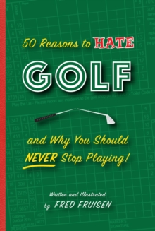 50 Reasons to Hate Golf and Why You Should Never Stop Playing!, Paperback / softback Book