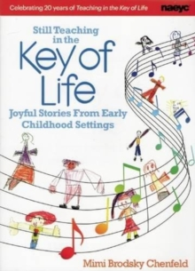 Still Teaching in the Key of Life : Joyful Stories From Early Childhood Settings, Paperback Book