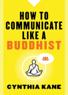 How to Communicate Like a Buddhist, Paperback Book