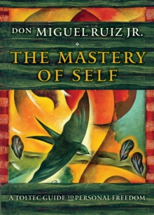 The Mastery of Self : A Toltec Guide to Personal Freedom, Hardback Book