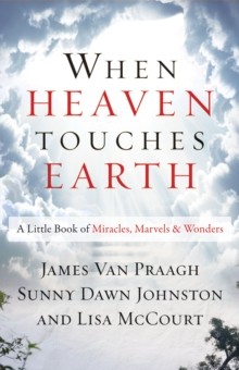 When Heaven Touches Earth : A Little Book of Miracles, Marvels, & Wonders, Paperback Book