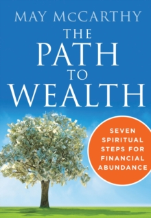 The Path to Wealth : Seven Spiritual Steps for Financial Abundance, Paperback Book
