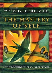 The Mastery of Self : A Toltec Guide to Personal Freedom, Paperback Book