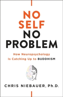 No Self, No Problem : How Neuropsychology is Catching Up to Buddhism, EPUB eBook