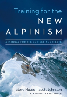 Training for the New Alpinism : A Manual for the Climber as Athlete, Paperback Book