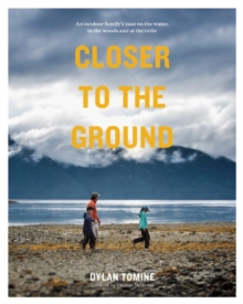 Closer to the Ground : An outdoor family's year on the water, in the woods and at the table, Paperback Book