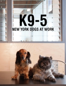 K9-5 : New York Dogs at Work, Hardback Book