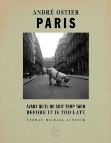 Paris, Before It Is Too Late : The Photographs of Andre Ostier, Hardback Book