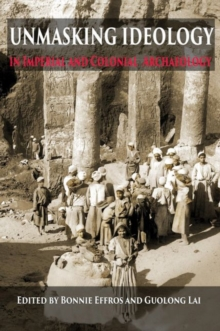 Unmasking Ideology in Imperial and Colonial Archaeology : Vocabulary, Symbols, and Legacy, Paperback Book