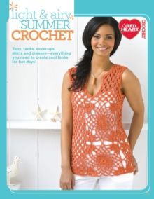 Light and Airy Summer Crochet : Tops, Tanks, Cover-Ups, Skirts and Dresses - Everything You Need to Create Cool Looks for Hot Days!, Paperback Book