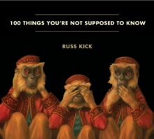 100 Things You'Re Not Supposed to Know : Secrets, Conspiracies, Cover Ups, and Absurdities, Paperback / softback Book
