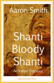 Shanti Bloody Shanti : An Indian Odyssey, EPUB eBook