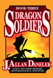 Dragon Soldiers : A Paul and Sarah Manhart Cryptozoological AdventureBook Three, Paperback Book