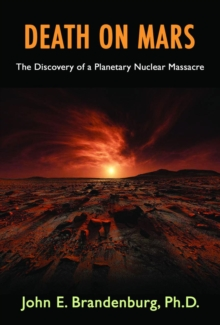 Death on Mars : The Discovery of a Planetary Nuclear Massacre, Paperback Book