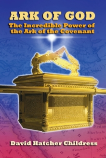 Ark of God : The Incredible Power of the Ark of the Covenant, Paperback Book