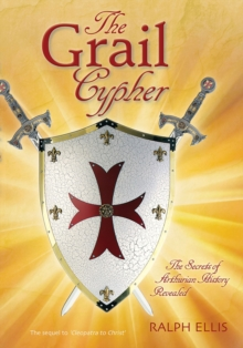 The Grail Cypher : The Secrets of Arthurian History Revealed, Paperback Book