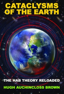 Cataclysms of the Earth : The Hab Theory Reloaded, Paperback Book