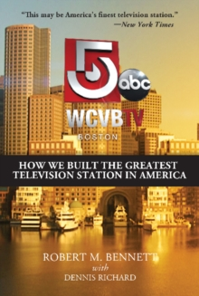 WCVB-TV Boston : How We Built the Greatest Television Station in America, Paperback Book