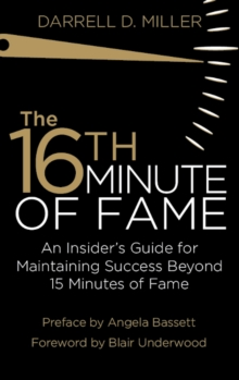 The 16th Minute of Fame : An Insider's Guide for Maintaining Success Beyond 15 Minutes of Fame, Paperback Book