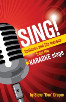 SING! : Business and Life Lessons from the Karaoke Stage, Paperback Book
