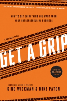 Get A Grip : How to Get Everything You Want from Your Entrepreneurial Business, Paperback Book