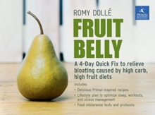 Fruit Belly : A 4-Day Quick Fix To Relieve Bloating Caused By High Carb, High Fruit Diets, Hardback Book