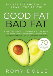 Good Fat, Bad Fat : Escape Fat Phobia and Learn the Truth!, Paperback / softback Book