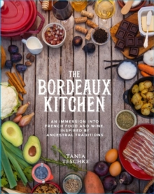 The Bordeaux Kitchen : An Immersion into French Food and Wine, Inspired by Ancestral Traditions, Hardback Book