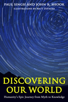 Discovering Our World : Humanity's Epic Journey from Myth to Knowledge, Paperback Book