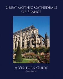 Great Gothic Cathedrals of France : A Visitor's Guide, Paperback Book