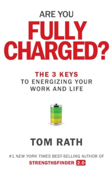 Are You Fully Charged? : The 3 Keys to Energizing Your Work and Life, EPUB eBook