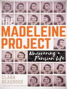 The Madeleine Project : Uncovering A Parisian a Life, Paperback / softback Book