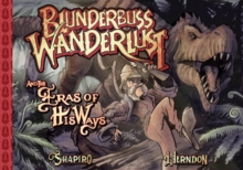 Blunderbuss Wanderlust : Being an Account of the Temporal Travels of Colonel Victor Von Vector and the Eras of His Ways, Hardback Book