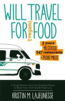 Will Travel for Vegan Food : A Young Woman's Solo Van-Dwelling Mission to Break Free, Find Food, and Make Love, Paperback Book